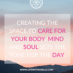 Quote: Creating the space to care for your body, mind and soul sets the tone for the day.