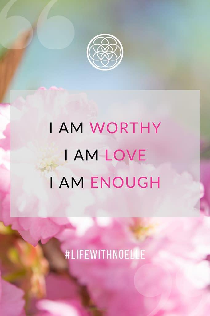 Self-Love Meditation and Affirmations: I am worthy. I am love. I am enough.